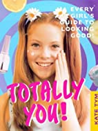 Totally You: Every Girls Guide to Looking…