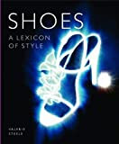 Steele, Valerie: Shoes: A Lexicon of Style (Lexicons of Style)