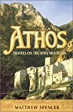 Spencer, Matthew: Athos: Travels on the Holy Mountain