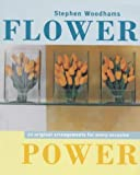 Woodhams, Stephen: Flower Power: 70 Original Arrangements for Every Occasion