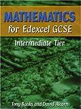 Banks, Tony: Mathematics for Edexcel GCSE: Intermediate Tier
