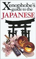 Xenophobe's Guide to the Japanese by Sahoko…