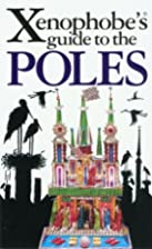 Xenophobe's Guide to the Poles by Ewa…