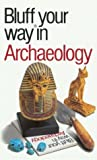 Bahn, Paul G.: The Bluffer's Guide to Archaeology: Bluff Your Way in Archaeology (Bluffer's Guides (Oval))