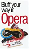 Peter Gammond: The Bluffer's Guide to Opera: Bluff Your Way in Opera (Bluffer's Guides - Oval Books)