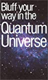 Jack Klaff: The Bluffer's Guide to the Quantum Universe: Bluff Your Way in the Quantum Universe (Bluffer's Guides - Oval Books)