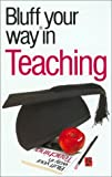 Yapp, Nick: The Bluffer's Guide to Teaching: Bluff Your Way in Teaching (Bluffer's Guides - Oval Books)