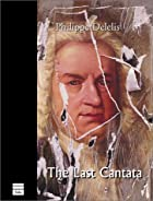 The Last Cantata by Philippe Delelis