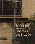 Before Object, After Image by Shin Egashira