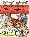 Ursell, Martin: You Can Draw Wild Animals: How to Observe and Draw Favourite Wild Animals