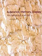 Substance, Memory, Display: Archaeology and…