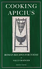 Cooking Apicius: Roman Recipes for Today by…
