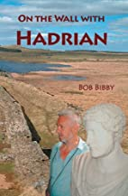 On the Wall with Hadrian by Bob Bibby