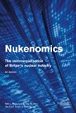 Ian Jackson: Nukenomics: The Commercialisation of Britain's Nuclear Industry