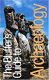 Bahn, Paul G.: The Bluffer's Guide to Archaeology, Revised: The Bluffer's Guide Series (Bluffer's Guides - Oval Books)