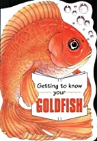 Getting to Know Your Goldfish by Gill Page