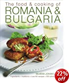 The Food and Cooking of Romania and Bulgaria: Ingredients and Traditions in Over 65 Recipes