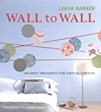 Barker, Linda: Wall to Wall: 100 Great Treatments for Vertical Surfaces