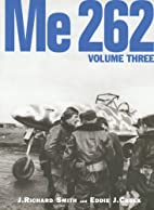 Me 262, Volume Three by J. Richard Smith
