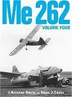 Me 262, Volume Four by J. Richard Smith