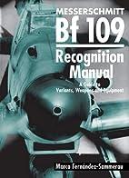 Messerschmitt Bf 109 Recognition Manual: A…