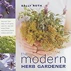 The modern herb gardener by Sally Roth