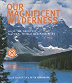 Our Magnificent Wilderness: 40 of the…