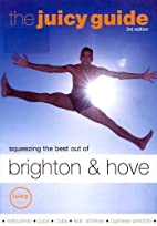 The Juicy Guide to Brighton and Hove by Lucy…
