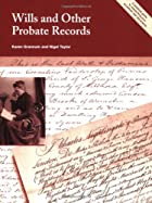 Wills and Other Probate Records: A Practical…
