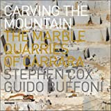 Cox, Stephen: Carving the Mountain-The Marble Quarries of Carrara