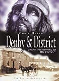 Heath, Chris: Denby & District: From Pre-History to the Present