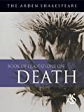 Armstrong, Jane: The Arden Shakespeare Book of Quotations on Death