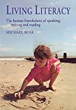 Rose, Michael: Living Literacy: The Human Foundations of Speaking, Writing and Reading (Education Series)