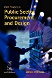Brooks, Alexis D.: Case Studies in Public Sector Procurement and Design