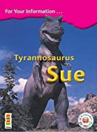 Tyrannosaurus Sue. For your information