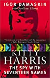 Elliott, Geoffrey: Kitty Harris: The Spy With 17 Names