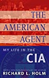 Holm, Richard L.: The American Agent: My Life in the CIA