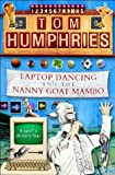 Humphries, Tom: Laptop Dancing and the Nanny Goat Mambo: A Sportswriter's Year