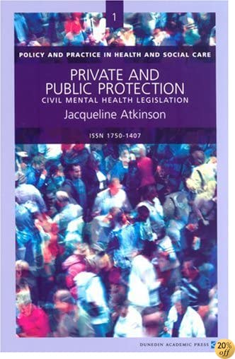 Private and Public Protection: Civil Mental Health Legislation (Policy & Practice in Health and Social Care)