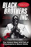 Griffin, Sean Patrick: Black Brothers, Inc.: The Violent Rise And Fall Of The Philadelphia Black Mafia