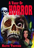 Topping, Keith: A Vault of Horror: A Book of 80 Great (and not so great) British Horror Movies from 1956-1974