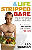 Hickman, Leo: A Life Stripped Bare: My Year Trying To Live Ethically
