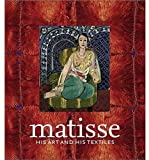 Royal Academy of Arts Staff: Matisse, His Art and His Textiles : The Fabric of Dreams