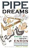 Bryce, Robert: Pipe Dreams: Greed, Ego, and the Death of Enron