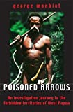 Monbiot, George: Poisoned Arrows: An Investigation in the Last Place in the Tropics