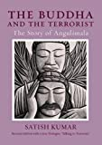 Kumar, Satish: The Buddha And The Terrorist: The Story Of Angulimala