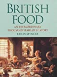 Colin Spencer: British Food: An Extraordinary Thousand Years of History