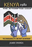 Dianga, James Waore: Kenya 1982, the Attempted Coup: The Consequence of a One-Party Dictatorship