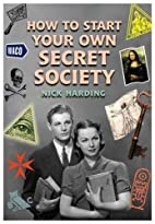 How to Start Your Own Secret Society by Nick…