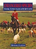 Clayton, Michael: Endangered Species: Foxhunting - The History, the Passion and the Fight for Survival
